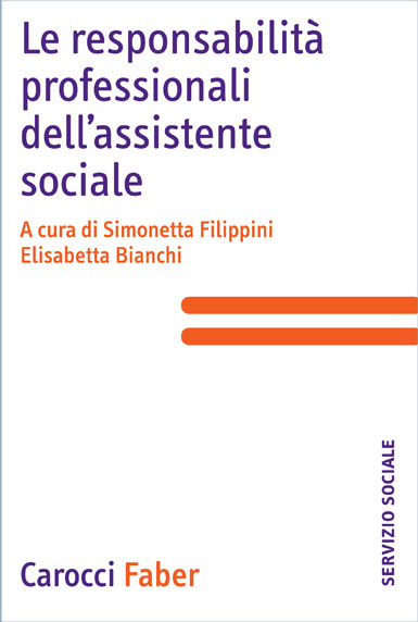 Le responsabilit professionali dellassistente sociale|| - a cura di Simonetta&nbsp;Filippini, Elisabetta&nbsp;Bianchi|