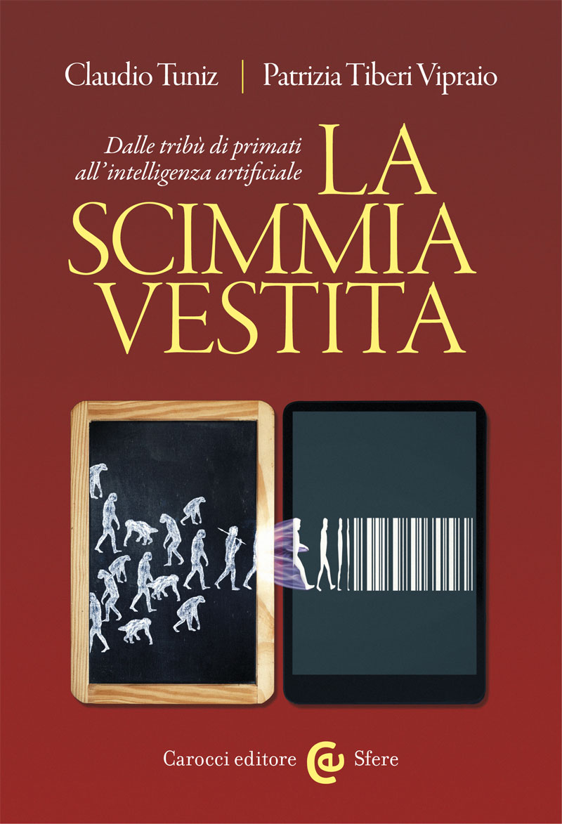 La scimmia vestita|Dalle tribù di primati all\'intelligenza artificiale|Claudio Tuniz, Patrizia Tiberi Vipraio|